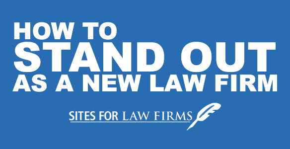 How to Stand Out As a New Law Firm
